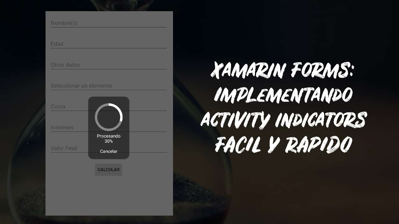 Implementando Activity Indicators en Xamarin Forms