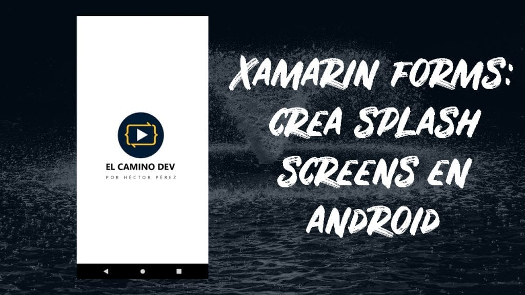 6.- Crea un Splash Screen en Android con Xamarin Forms